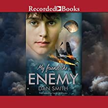 My Friend the Enemy (       UNABRIDGED) by Dan Smith Narrated by Leon Williams
