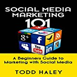 Social Media Marketing 101: A Beginners Guide to Marketing with Social Media