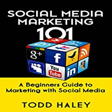 Social Media Marketing 101: A Beginners Guide to Marketing with Social Media (       UNABRIDGED) by Todd Haley Narrated by Mark Moseley