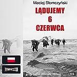 Ladujemy 6 czerwca | Maciej Slomczyski