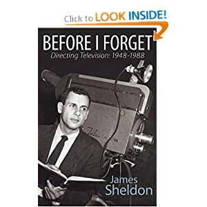 Before I Forget - Directing Television: 1948-1988 James Sheldon and Ron Simon