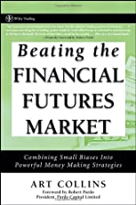 Beating the Financial Futures Market: Combining Small Biases into Powerful Money Making Strategies (Wiley Trading)