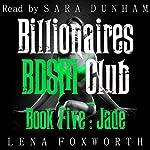 Jade: Billionaires BDSM Club, Book Five | Lena Foxworth