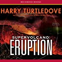 Supervolcano: Eruption (       UNABRIDGED) by Harry Turtledove Narrated by Jim Frangione