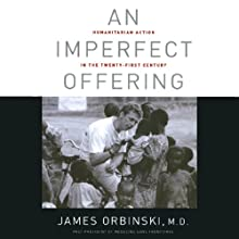 An Imperfect Offering: Humanitarian Action for the Twenty-First Century Audiobook by James Orbinski Narrated by Paul Boehmer