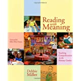 Reading with Meaning: Teaching Comprehension in the Primary Grades ~ Debbie Miller