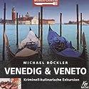 Venedig und Veneto: Kriminell-kulinarische Exkursion (Mords-Genuss) Hörbuch von Michael Böckler Gesprochen von: Martin Umbach, Cordula Senfft, Detlev Kügow