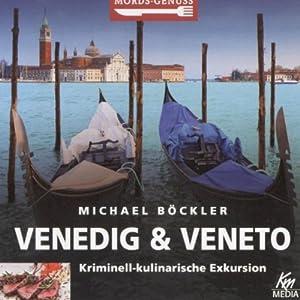 Venedig und Veneto: Kriminell-kulinarische Exkursion (Mords-Genuss) Hörbuch