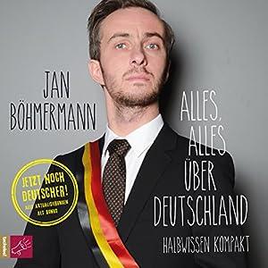 Alles, alles über Deutschland: Halbwissen kompakt Hörbuch von Jan Böhmermann Gesprochen von: Jan Böhmermann