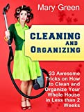 Cleaning and Organizing: 33 Awesome Tricks on How to Clean and Organize Your Whole House in Less than 2 Weeks (Cleaning and Organizing books, cleaning ... diy, cleaning and organizing hacks)
