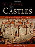 The History of Castles: Fortifications Around the World (1585744352) by Gravett, Christopher