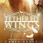 Tethered Wings | Cameo Renae