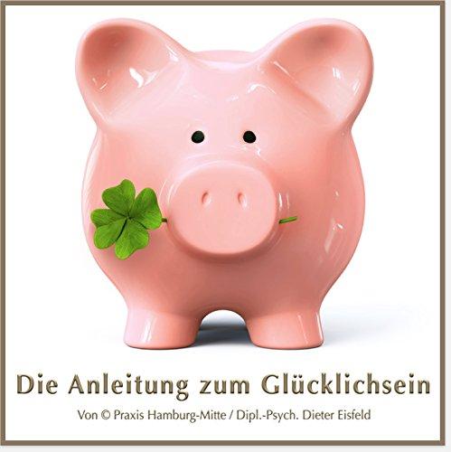 DIE ANLEITUNG ZUM GLÜCKLICHSEIN --> Glück ist kein Luxus! hier kaufen