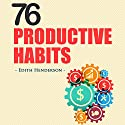 76 Productive Habits: How to Accomplish More, Overcome Procrastination, and Supercharge your Productivity Audiobook by Edith Henderson Narrated by Sophia Yu