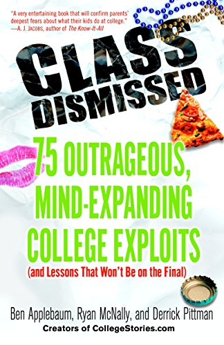 Image for Class Dismissed: 75 Outrageous, Mind-Expanding College Exploits (and Lessons That Won't Be on the Final)