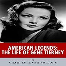 American Legends: The Life of Gene Tierney (       UNABRIDGED) by Charles River Editors Narrated by Stephanie Quinn
