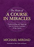 img - for Heart of a Course in Miracles: Understanding & Applying The 12 Primary Concepts Of The Course book / textbook / text book