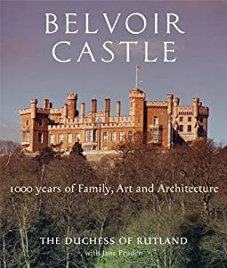 Belvoir Castle: A Thousand Years of Family Art and Architecture