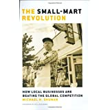 The Small-Mart Revolution: How Local Businesses are Beating the Global Competitionby Michael H. Shuman