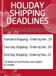 Holiday shipping deadlines for delivery by December 25. Standard - Order by December 16. Two Day - Order by December 20. One Day - Order by December 21.