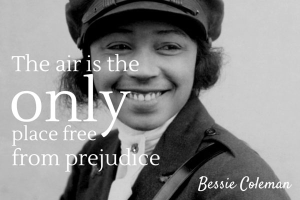 """The air is the only place free from prejudice"" -Bessie Coleman"