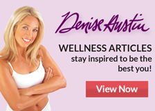 Denise Austin wellness articles - stay inspired to be the best you!  View now.