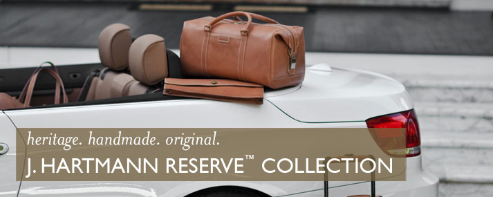 heritage. handmade. original.  J. Hartmann Reserve Collection