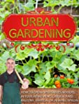 Urban Gardening: How To Grow Vegetabl...
