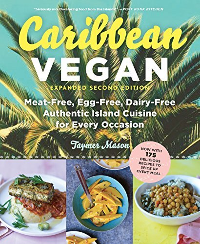 Caribbean Vegan: Meat-Free, Egg-Free, Dairy-Free, Authentic Island Cuisine for Every Occasion