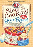 Gooseberry Patch Slow Cooking All Year 'Round: More Than 225 of Our Favorite Recipes for the Slow Cooker, Plus Time-Saving Tricks & Tips for Everyone's Favorite Kitchen Helper! (Everyday Cookbook Collection)