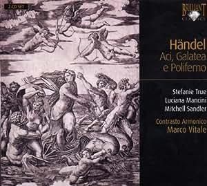 Haendel - Aci, Galatea e Polifemo HWV 72 / True, Mancini, Sandler, Contrasto Armonico, Vitale