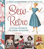 Sew retro : 25 vintage-inspired projects for the modern girl & a stylish history of the sewing revolution
