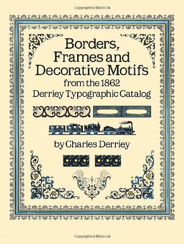 Borders, Frames and Decorative Motifs from the 1862 Derriey Typographic Catalogue (Dover Pictorial Archive)