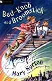 "Bed-Knob and Broomstick (A Combined Edition of: ""The Magic Bed-Knob"" and ""Bonfires and Broomsticks"") (0152024565) by Norton, Mary"