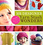 101 Designer Yarn Stash Wonders
