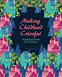 img - for Making Childhood Colorful: Designing Books for Children book / textbook / text book