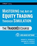 img - for Mastering the Art of Equity Trading Through Simulation, + Web-Based Software: The TraderEx Course book / textbook / text book