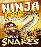 Fun Learning Facts About Snakes: Illustrated Fun Learning For Kids (Ninja Kids Book 1)