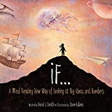 img - for If: A Mind-Bending New Way of Looking at Big Ideas and Numbers book / textbook / text book