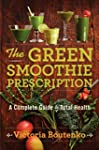 The Green Smoothie Prescription: A Co...