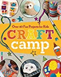 Craft Camp: Over 40 Fun Projects for Kids