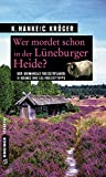 Image of Wer mordet schon in der Lüneburger Heide?: 11 Krimis und 125 Freizeittipps