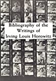 Bibliography of the Writings of Irving Louis Horowitz (0887380395) by Horowitz, Irving Louis