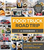 Philip Shen Food Truck Road Trip--A Cookbook: More Than 100 Recipes Collected from the Best Street Food Vendors Coast to Coast