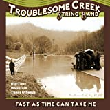 Fast As Time Can Take Me ~ Troublesome Creek