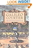 Galileo, Courtier: The Practice of Science in the Culture of Absolutism (Science and Its Conceptual Foundations s)