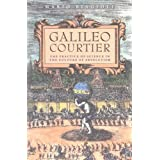 Galileo, Courtier: The Practice of Science in the Culture of Absolutism (Science and Its Conceptual Foundations series) ~ Mario Biagioli
