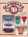 Collectible Glassware from the 40S, 50S, 60s: An Illustrated Value Guide