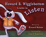 Howard B. Wigglebottom Learns to Listen�� [HOWARD B WIGGLEBOTTOM] [Hardcover]