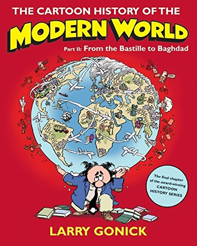 Cartoon History of the Modern World Part 2, The: From the Bastille to Baghdad: Pt. 2 (Cartoon Guide Series)